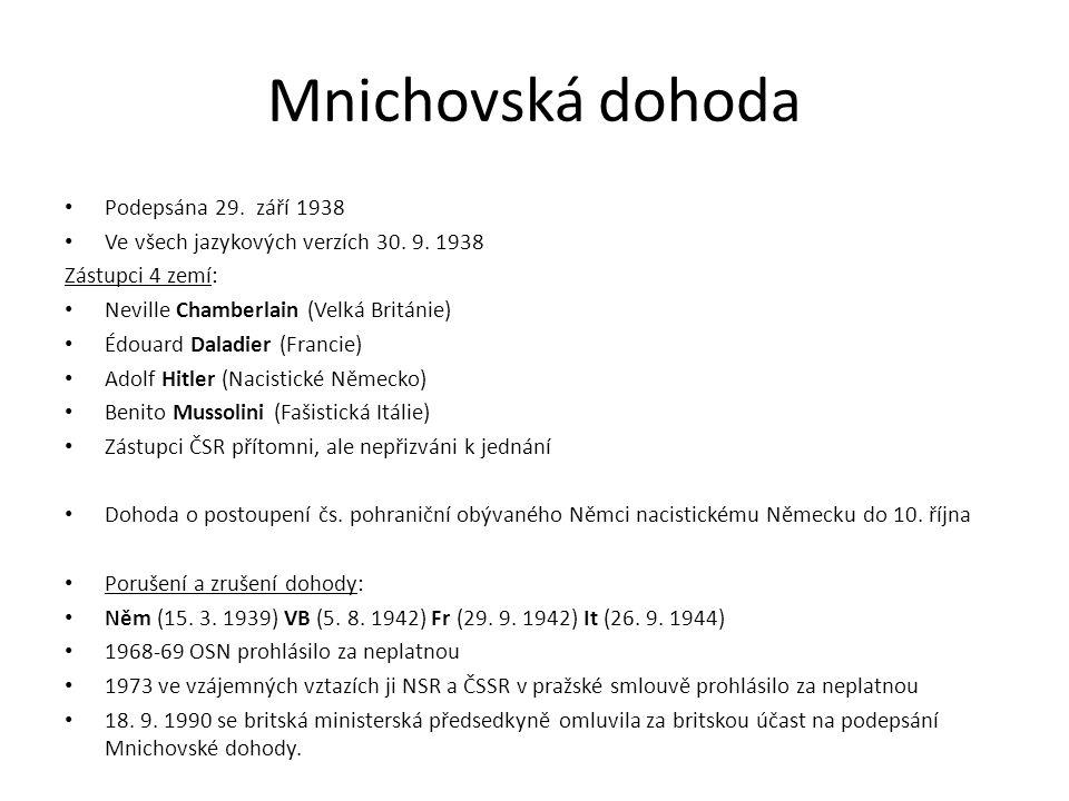 Mnichovská dohoda Podepsána 29. září 1938 Ve všech jazykových verzích 30. 9. 1938 Zástupci 4 zemí: Neville Chamberlain (Velká Británie) Édouard Daladi