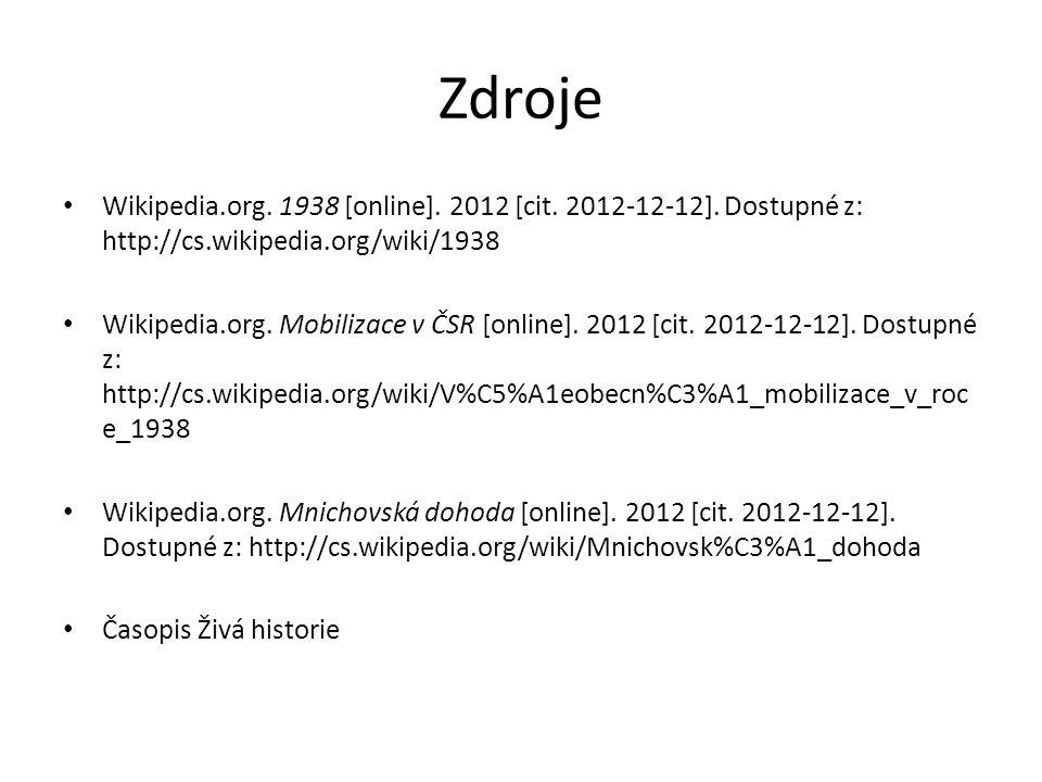 Zdroje Wikipedia.org. 1938 [online]. 2012 [cit. 2012-12-12]. Dostupné z: http://cs.wikipedia.org/wiki/1938 Wikipedia.org. Mobilizace v ČSR [online]. 2