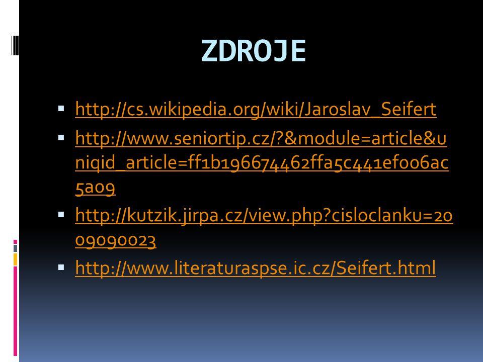 ZDROJE  http://cs.wikipedia.org/wiki/Jaroslav_Seifert http://cs.wikipedia.org/wiki/Jaroslav_Seifert  http://www.seniortip.cz/?&module=article&u niqi