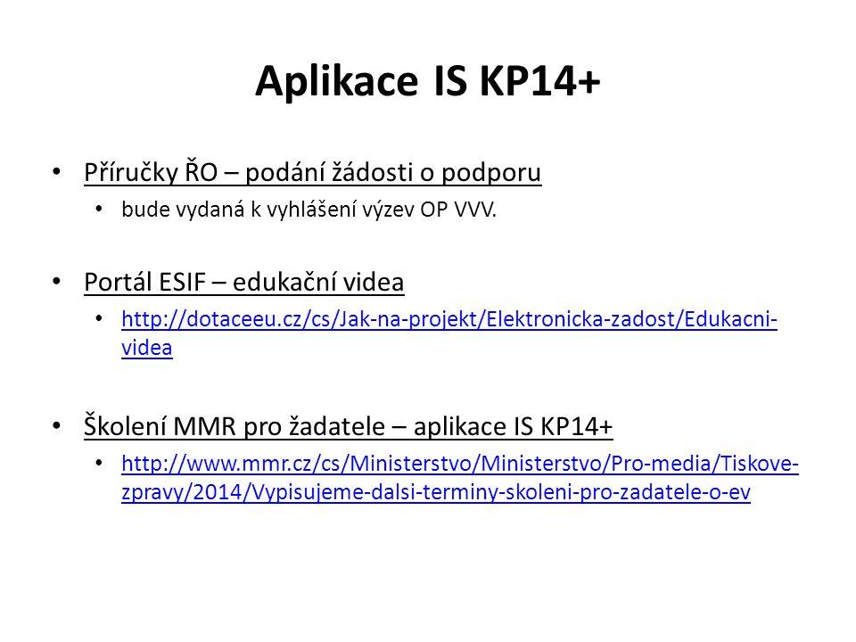 Aplikace IS KP14+ Příručky ŘO – podání žádosti o podporu bude vydaná k vyhlášení výzev OP VVV. Portál ESIF – edukační videa http://dotaceeu.cz/cs/Jak-