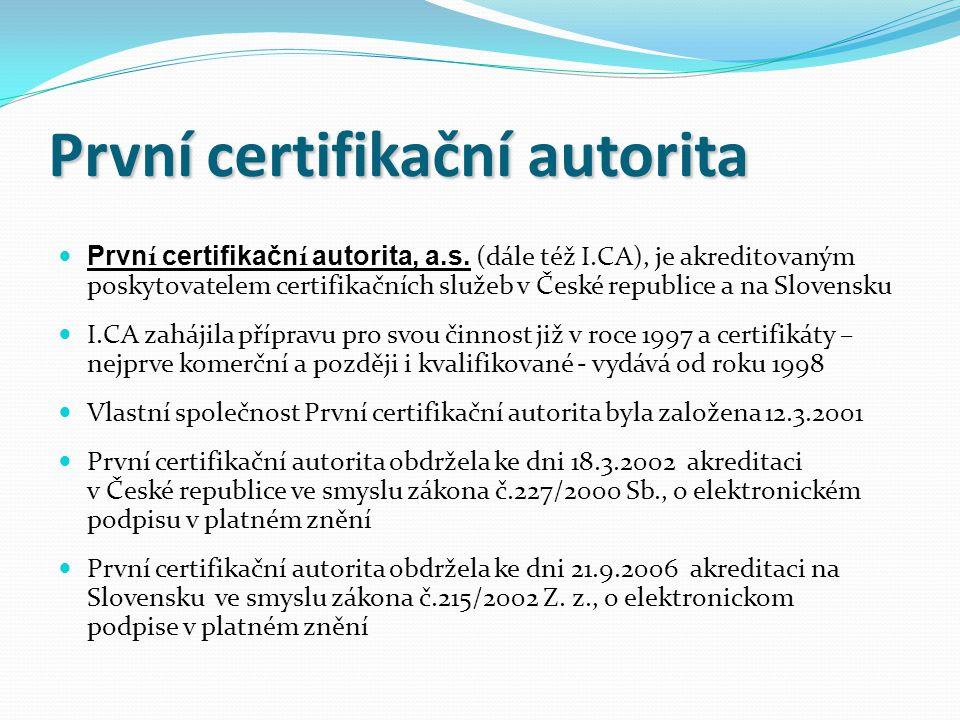 První certifikační autorita Prvn í certifikačn í autorita, a.s. (dále též I.CA), je akreditovaným poskytovatelem certifikačních služeb v České republi