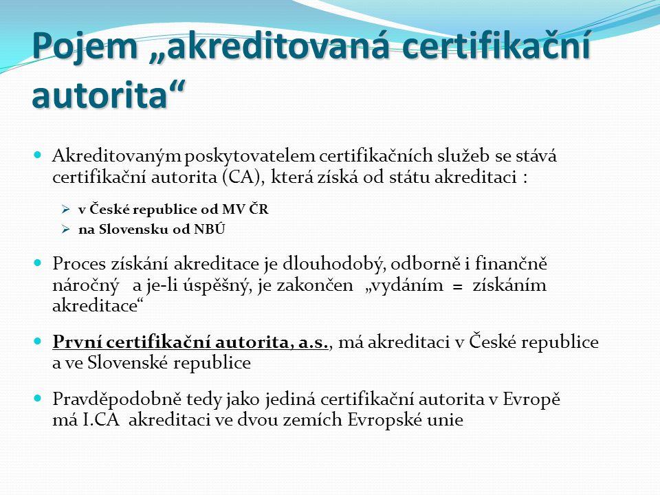 """Pojem """"akreditovaná certifikační autorita"""" Akreditovaným poskytovatelem certifikačních služeb se stává certifikační autorita (CA), která získá od stát"""