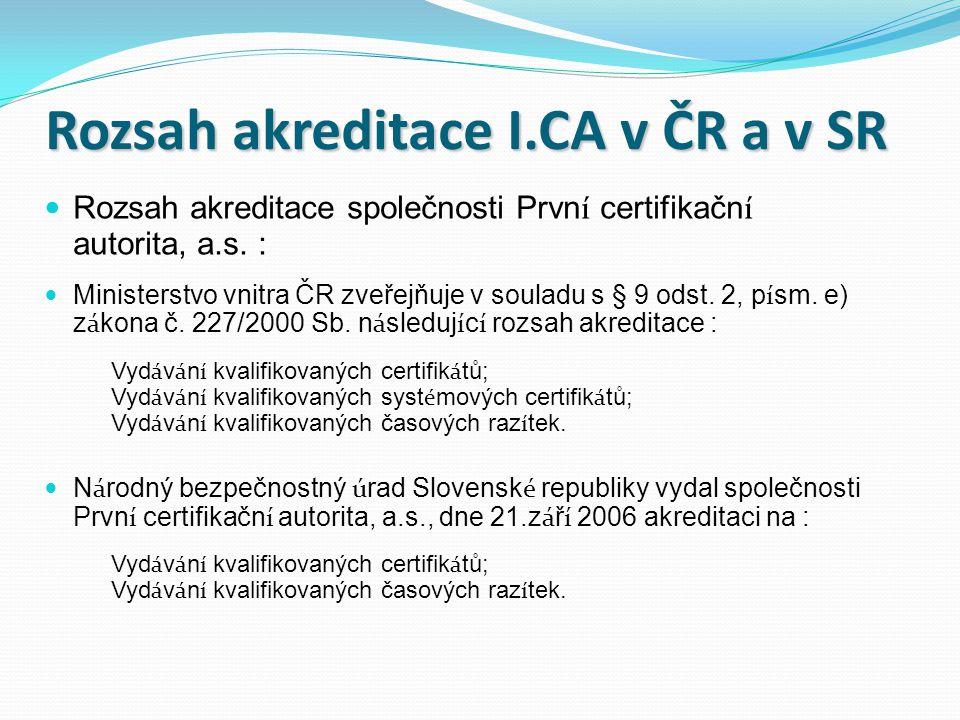 Rozsah akreditace I.CA v ČR a v SR Rozsah akreditace společnosti Prvn í certifikačn í autorita, a.s. : Ministerstvo vnitra ČR zveřejňuje v souladu s §