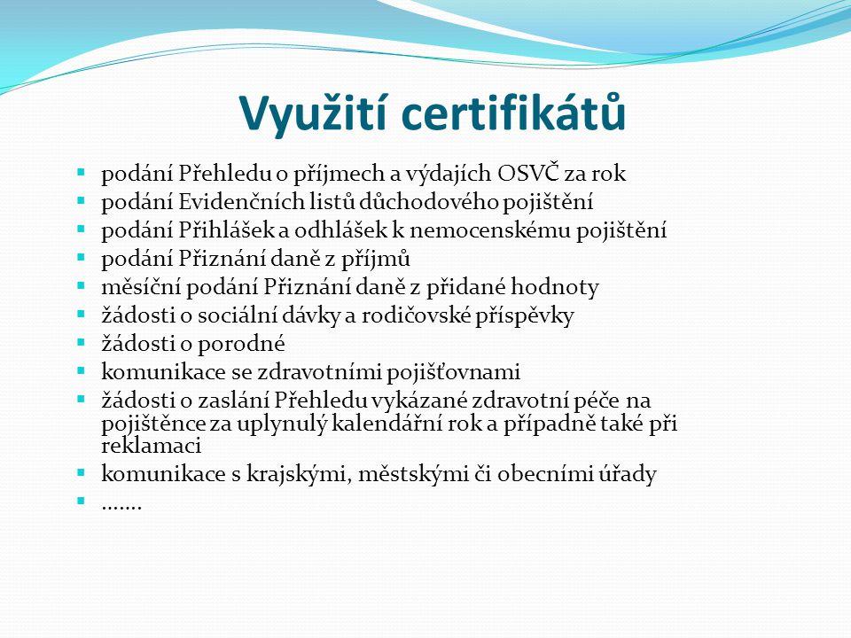 Využití certifikátů  podání Přehledu o příjmech a výdajích OSVČ za rok  podání Evidenčních listů důchodového pojištění  podání Přihlášek a odhlášek