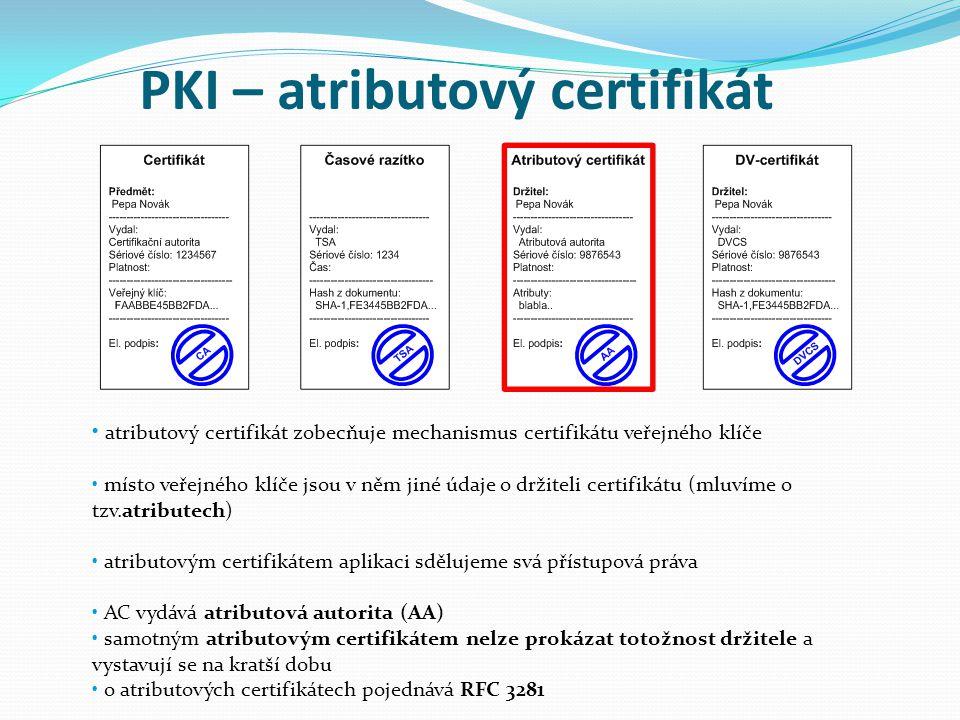 PKI – atributový certifikát atributový certifikát zobecňuje mechanismus certifikátu veřejného klíče místo veřejného klíče jsou v něm jiné údaje o drži