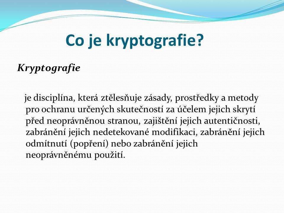 Co je kryptografie? Kryptografie je disciplína, která ztělesňuje zásady, prostředky a metody pro ochranu určených skutečností za účelem jejich skrytí