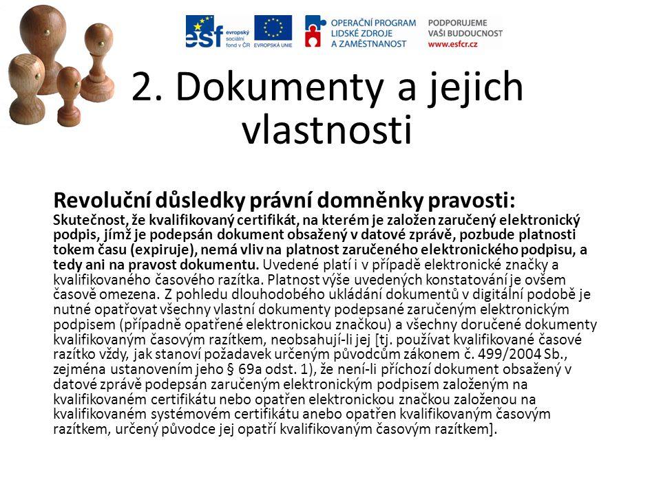 2. Dokumenty a jejich vlastnosti Revoluční důsledky právní domněnky pravosti: Skutečnost, že kvalifikovaný certifikát, na kterém je založen zaručený e
