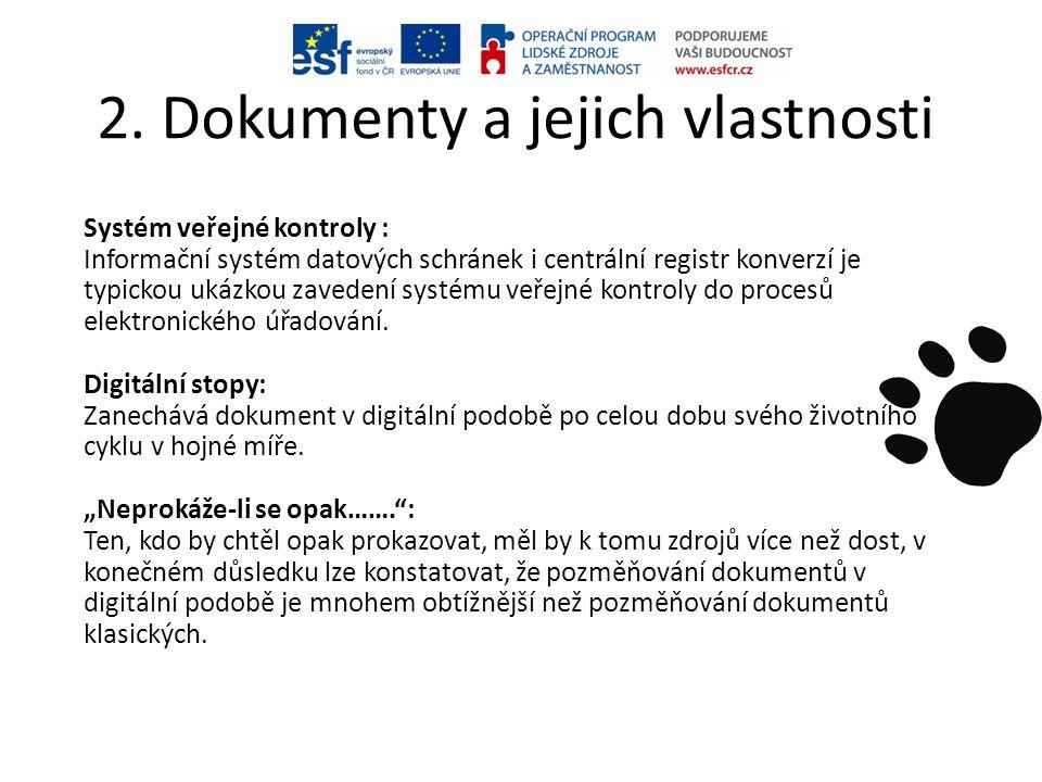 2. Dokumenty a jejich vlastnosti Systém veřejné kontroly : Informační systém datových schránek i centrální registr konverzí je typickou ukázkou zavede