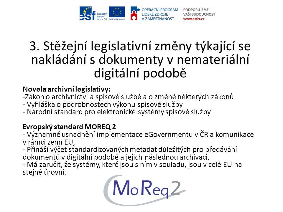 3. Stěžejní legislativní změny týkající se nakládání s dokumenty v nemateriální digitální podobě Novela archivní legislativy: -Zákon o archivnictví a