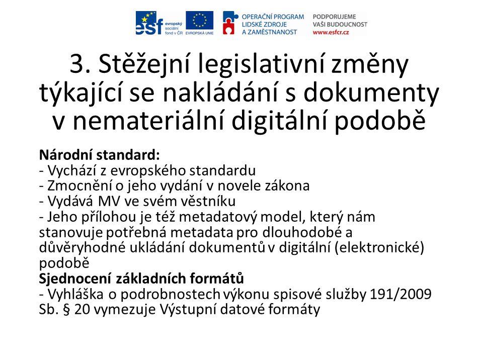 3. Stěžejní legislativní změny týkající se nakládání s dokumenty v nemateriální digitální podobě Národní standard: - Vychází z evropského standardu -