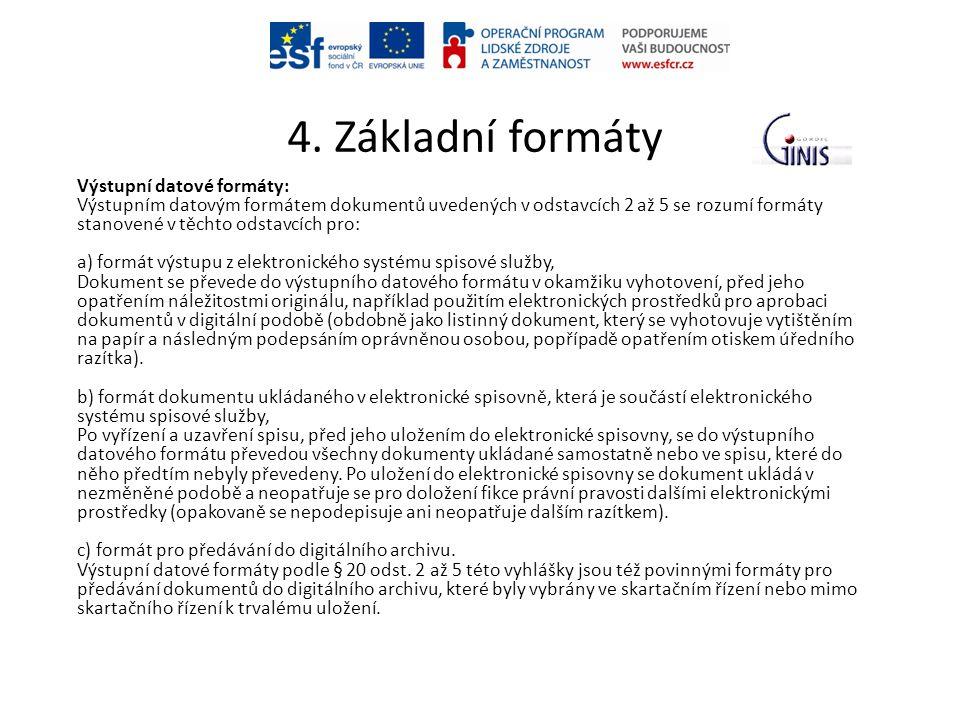 4. Základní formáty Výstupní datové formáty: Výstupním datovým formátem dokumentů uvedených v odstavcích 2 až 5 se rozumí formáty stanovené v těchto o