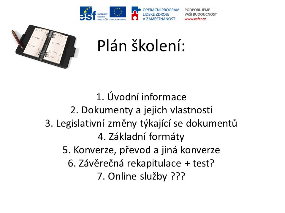 Plán školení: 1. Úvodní informace 2. Dokumenty a jejich vlastnosti 3. Legislativní změny týkající se dokumentů 4. Základní formáty 5. Konverze, převod