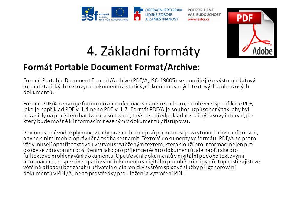 4. Základní formáty Formát Portable Document Format/Archive: Formát Portable Document Format/Archive (PDF/A, ISO 19005) se použije jako výstupní datov