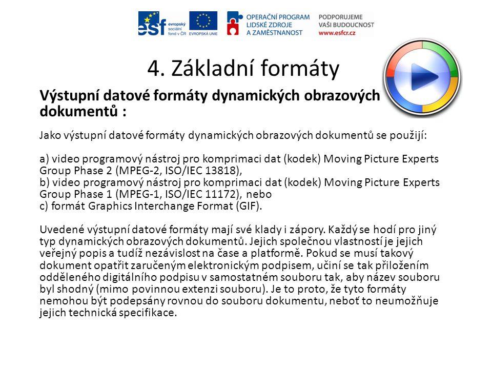 4. Základní formáty Výstupní datové formáty dynamických obrazových dokumentů : Jako výstupní datové formáty dynamických obrazových dokumentů se použij