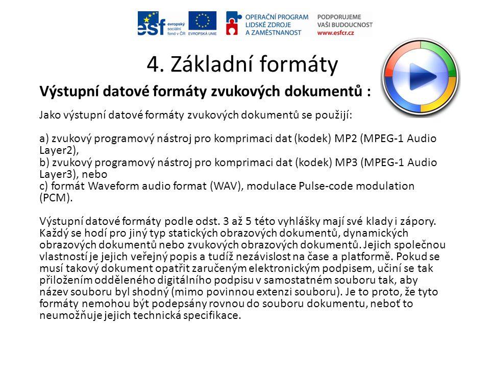 4. Základní formáty Výstupní datové formáty zvukových dokumentů : Jako výstupní datové formáty zvukových dokumentů se použijí: a) zvukový programový n