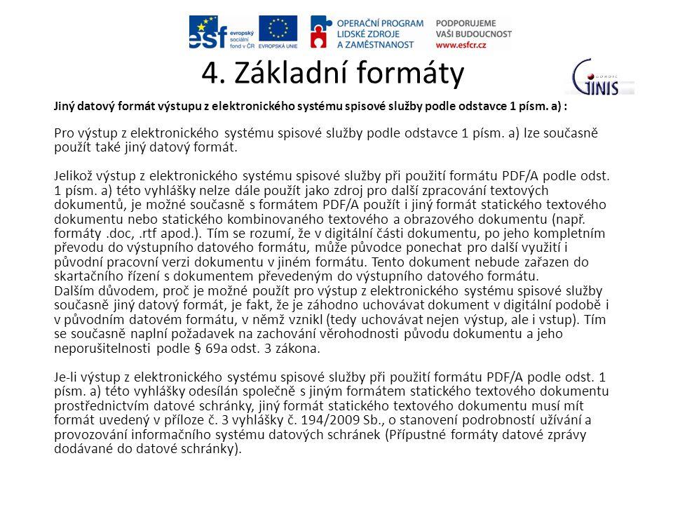 4. Základní formáty Jiný datový formát výstupu z elektronického systému spisové služby podle odstavce 1 písm. a) : Pro výstup z elektronického systému