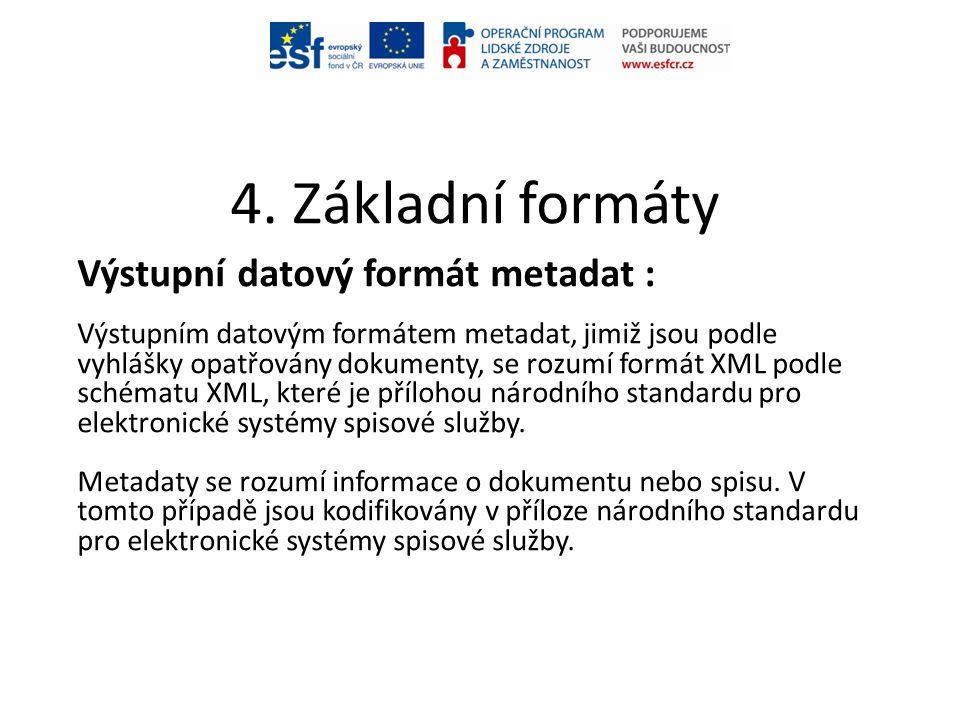 4. Základní formáty Výstupní datový formát metadat : Výstupním datovým formátem metadat, jimiž jsou podle vyhlášky opatřovány dokumenty, se rozumí for