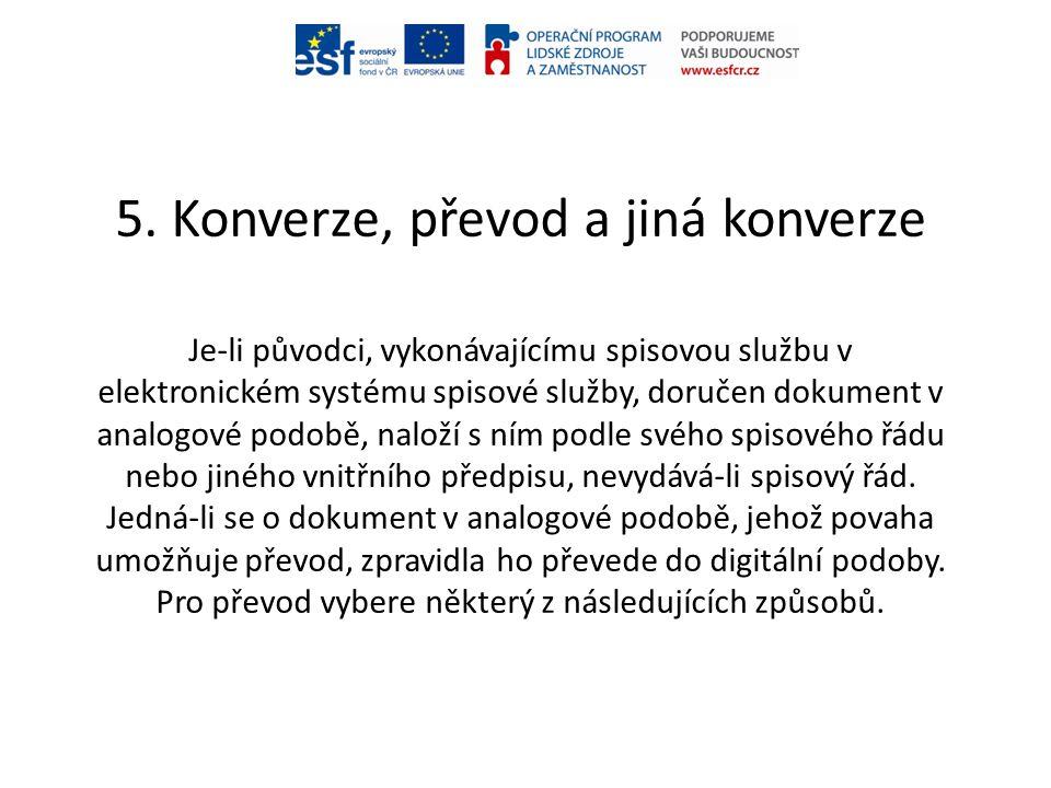 5. Konverze, převod a jiná konverze Je-li původci, vykonávajícímu spisovou službu v elektronickém systému spisové služby, doručen dokument v analogové
