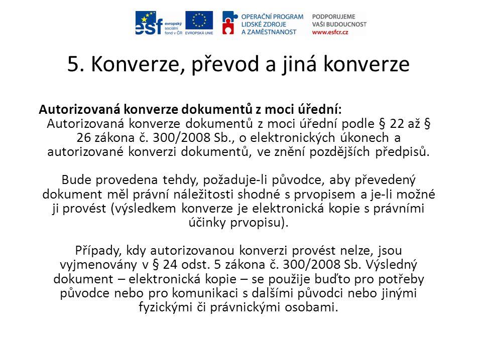 5. Konverze, převod a jiná konverze Autorizovaná konverze dokumentů z moci úřední: Autorizovaná konverze dokumentů z moci úřední podle § 22 až § 26 zá