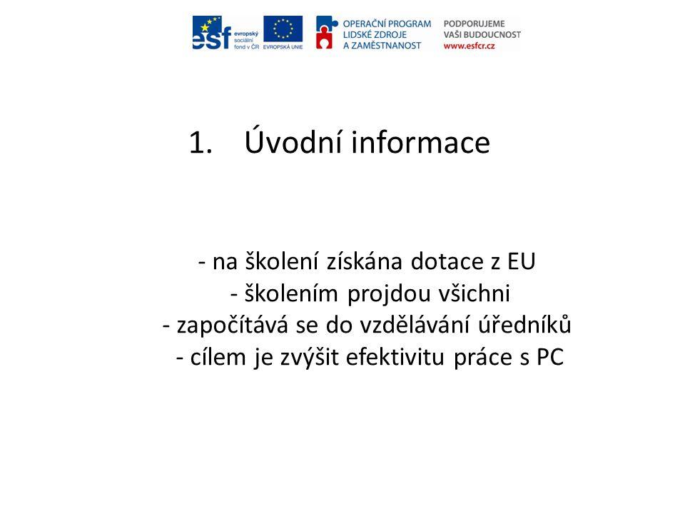 1.Úvodní informace - na školení získána dotace z EU - školením projdou všichni - započítává se do vzdělávání úředníků - cílem je zvýšit efektivitu prá