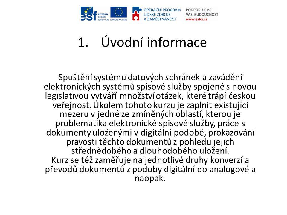 1.Úvodní informace Spuštění systému datových schránek a zavádění elektronických systémů spisové služby spojené s novou legislativou vytváří množství o