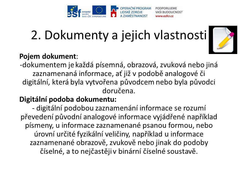 2. Dokumenty a jejich vlastnosti Pojem dokument: -dokumentem je každá písemná, obrazová, zvuková nebo jiná zaznamenaná informace, ať již v podobě anal