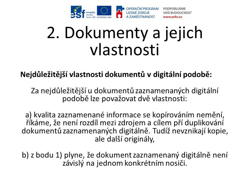 2. Dokumenty a jejich vlastnosti Nejdůležitější vlastnosti dokumentů v digitální podobě: Za nejdůležitější u dokumentů zaznamenaných digitální podobě