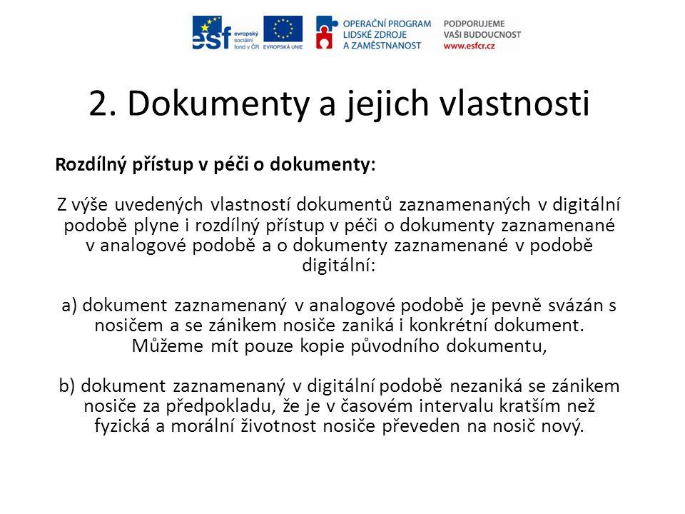 2. Dokumenty a jejich vlastnosti Rozdílný přístup v péči o dokumenty: Z výše uvedených vlastností dokumentů zaznamenaných v digitální podobě plyne i r