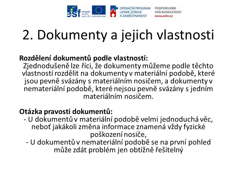 2. Dokumenty a jejich vlastnosti Rozdělení dokumentů podle vlastností: Zjednodušeně lze říci, že dokumenty můžeme podle těchto vlastností rozdělit na