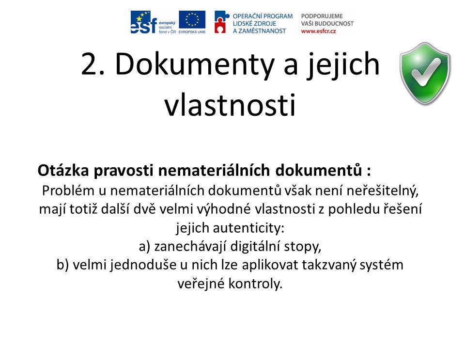 2. Dokumenty a jejich vlastnosti Otázka pravosti nemateriálních dokumentů : Problém u nemateriálních dokumentů však není neřešitelný, mají totiž další