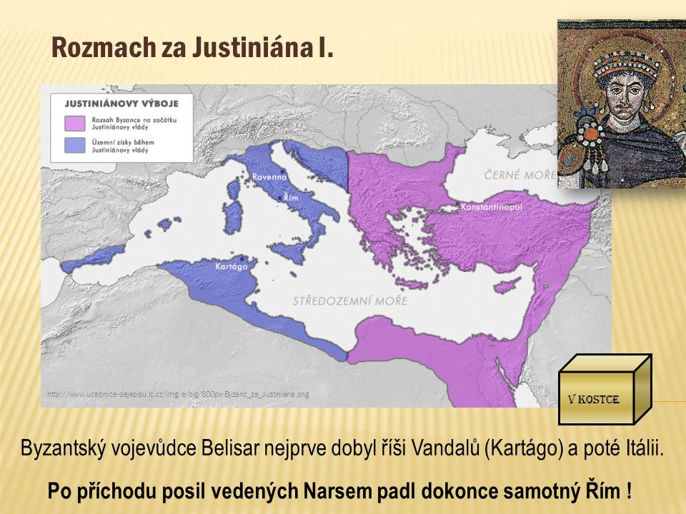 Rozmach za Justiniána I. Byzantský vojevůdce Belisar nejprve dobyl říši Vandalů (Kartágo) a poté Itálii. http://www.ucebnice-dejepisu.ic.cz/img/e/big/