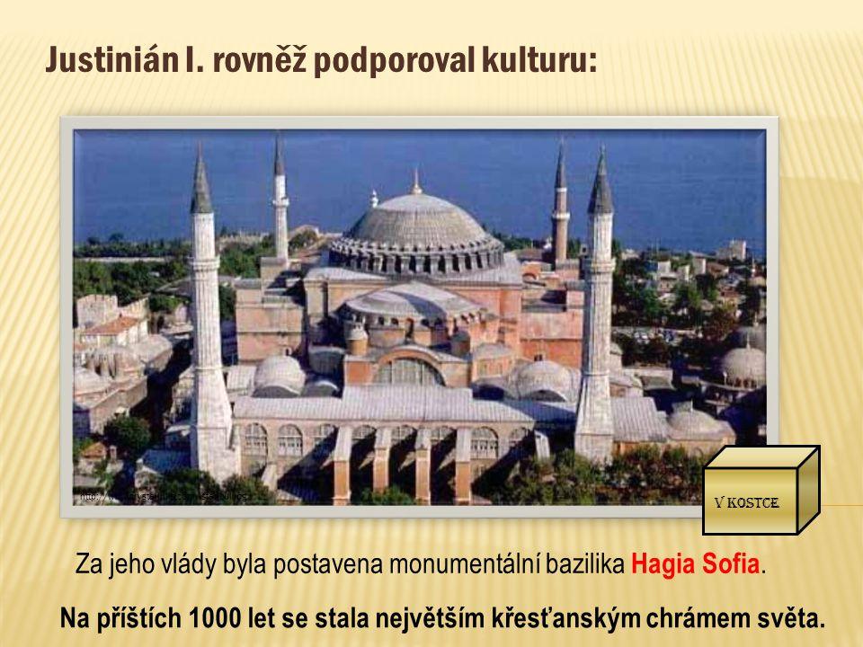 http://www.crystalinks.com/istanbul.jpg Justinián I. rovněž podporoval kulturu: Za jeho vlády byla postavena monumentální bazilika Hagia Sofia. V kost