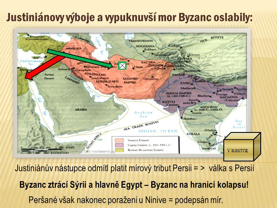 Justiniánovy výboje a vypuknuvší mor Byzanc oslabily: Justiniánův nástupce odmítl platit mírový tribut Persii = > válka s Persií Byzanc ztrácí Sýrii a
