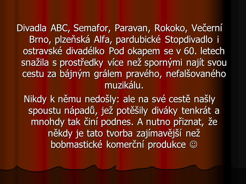 Divadla ABC, Semafor, Paravan, Rokoko, Večerní Brno, plzeňská Alfa, pardubické Stopdivadlo i ostravské divadélko Pod okapem se v 60.