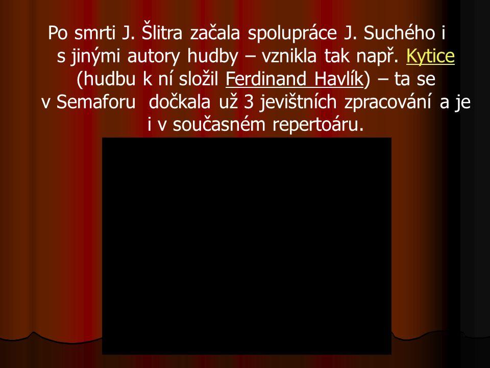 Po smrti J. Šlitra začala spolupráce J. Suchého i s jinými autory hudby – vznikla tak např.