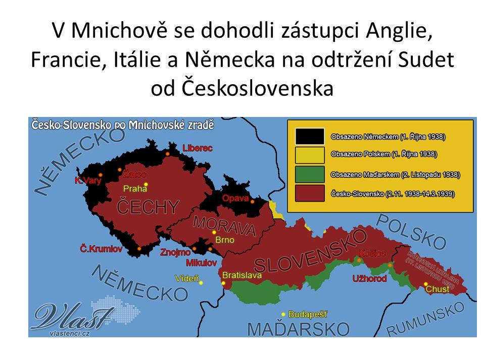 V Mnichově se dohodli zástupci Anglie, Francie, Itálie a Německa na odtržení Sudet od Československa