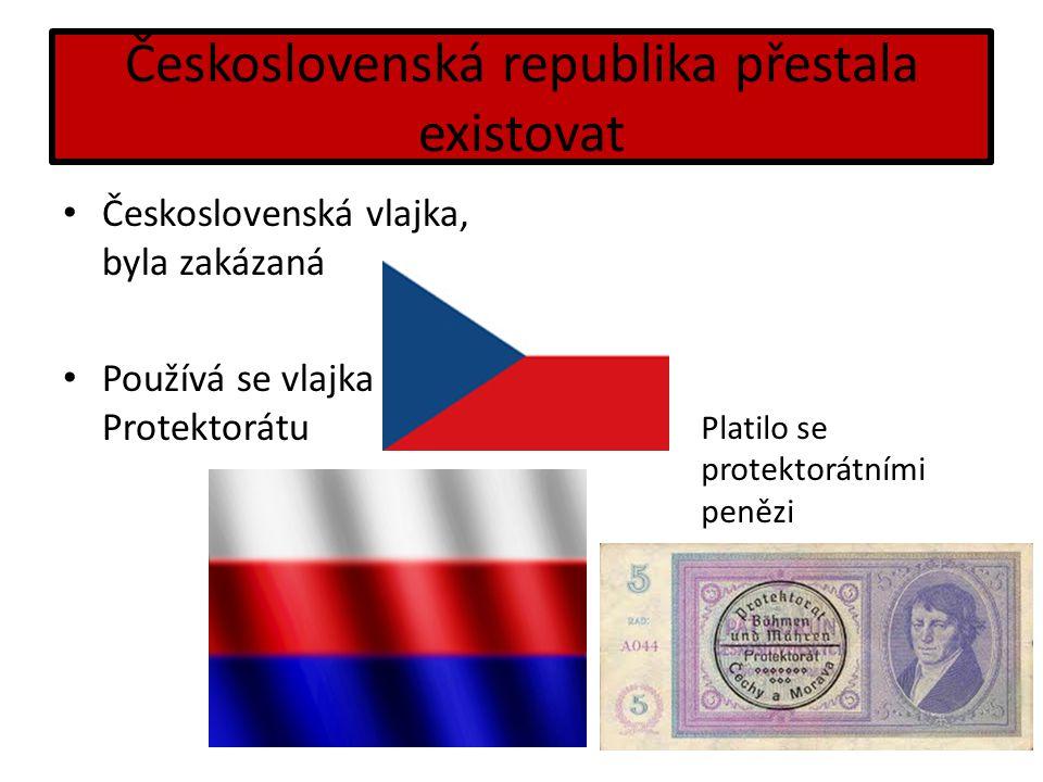 Československá republika přestala existovat Československá vlajka, byla zakázaná Používá se vlajka Protektorátu Platilo se protektorátními penězi