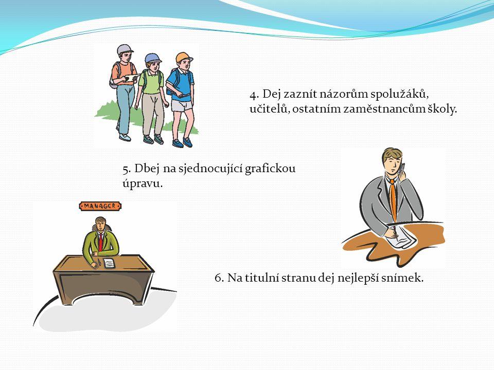 4.Dej zaznít názorům spolužáků, učitelů, ostatním zaměstnancům školy.