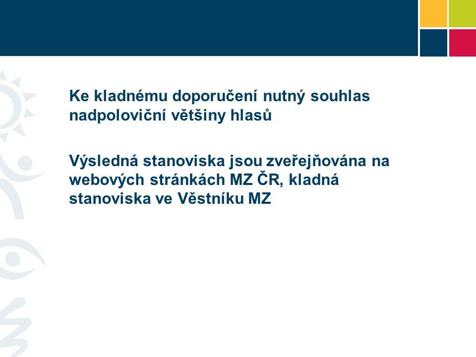 Ke kladnému doporučení nutný souhlas nadpoloviční většiny hlasů Výsledná stanoviska jsou zveřejňována na webových stránkách MZ ČR, kladná stanoviska v