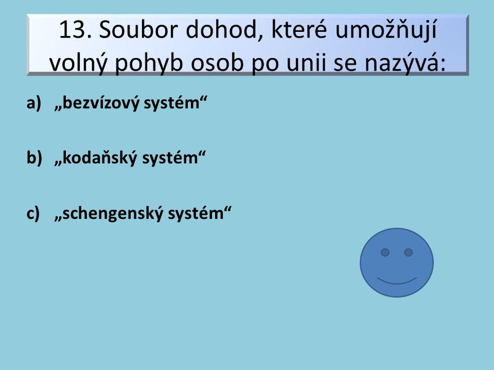 """a)""""bezvízový systém"""" b)""""kodaňský systém"""" c)""""schengenský systém"""""""