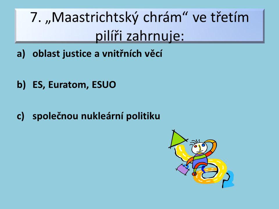 a)oblast justice a vnitřních věcí b)ES, Euratom, ESUO c)společnou nukleární politiku