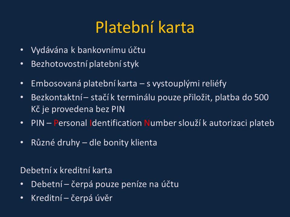 Platební karta Vydávána k bankovnímu účtu Bezhotovostní platební styk Embosovaná platební karta – s vystouplými reliéfy Bezkontaktní – stačí k terminá