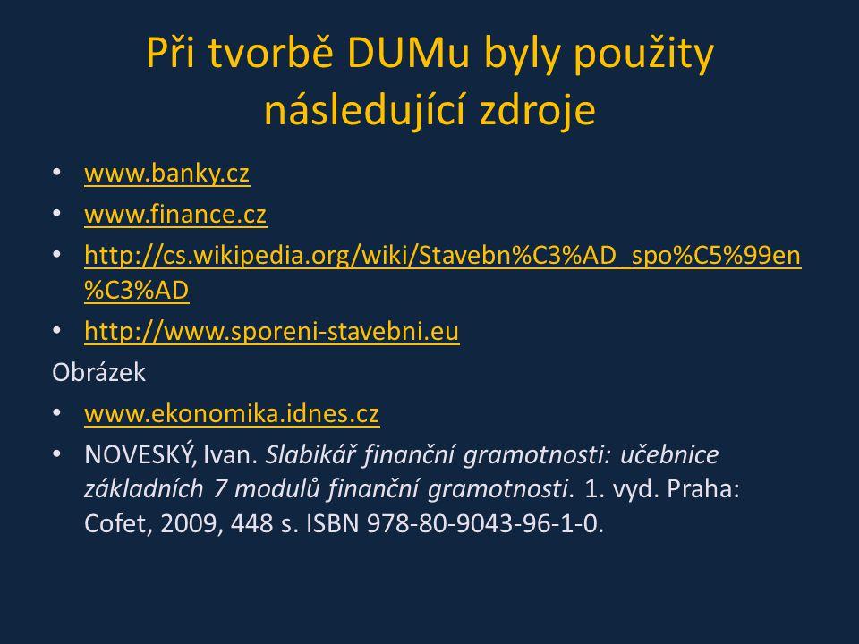 Při tvorbě DUMu byly použity následující zdroje www.banky.cz www.finance.cz http://cs.wikipedia.org/wiki/Stavebn%C3%AD_spo%C5%99en %C3%AD http://cs.wi