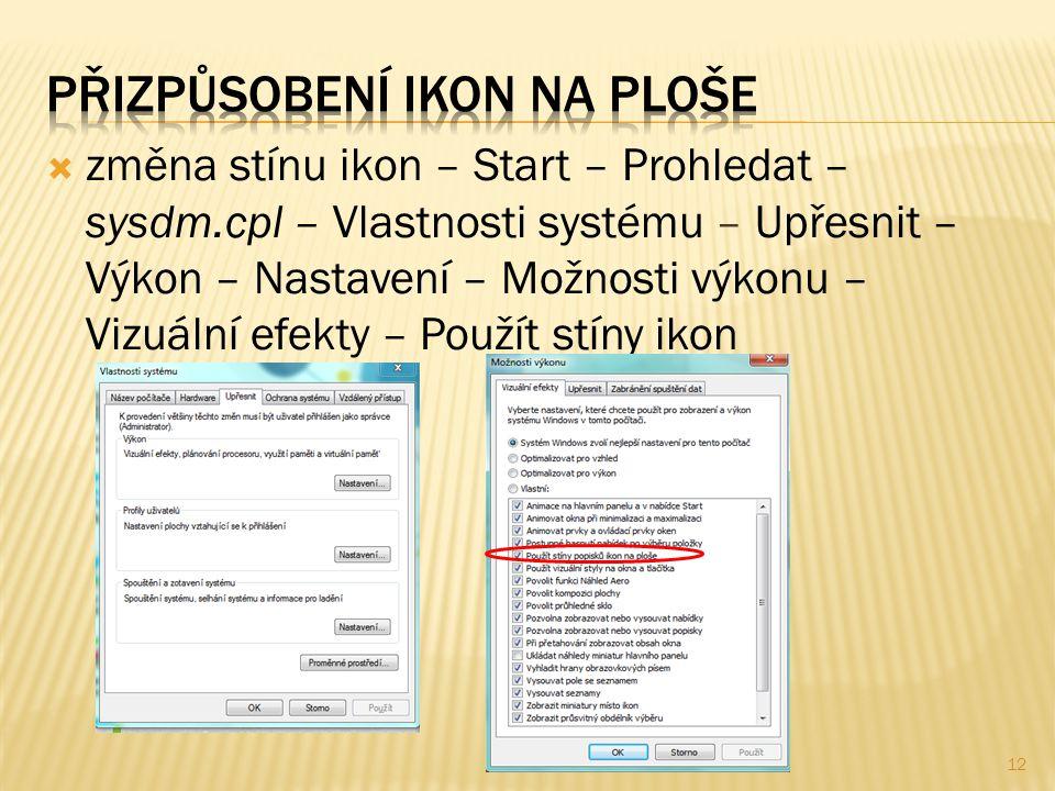  změna stínu ikon – Start – Prohledat – sysdm.cpl – Vlastnosti systému – Upřesnit – Výkon – Nastavení – Možnosti výkonu – Vizuální efekty – Použít stíny ikon 12