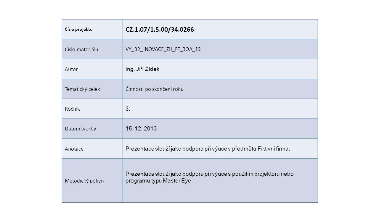 Číslo projektu CZ.1.07/1.5.00/34.0266 Číslo materiáluVY_32_INOVACE_ZiJ_FF_3OA_19 Autor Ing. Jiří Žídek Tematický celekČinnosti po skončení roku Ročník