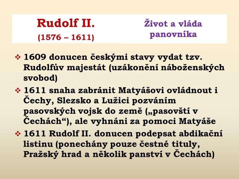 Rudolf II. Život a vláda panovníka (1576 – 1611)  do 1612 narození několika nemanželských dětí  1599 znovu začaly války s Turky  1602 rozšířil mona
