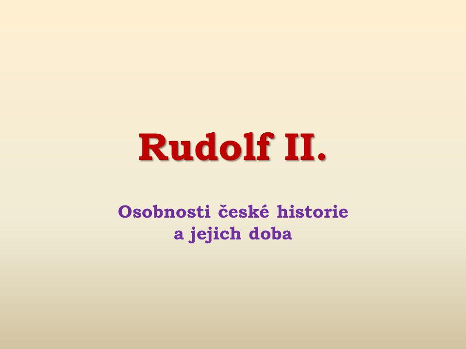 Rudolf II.Život a vláda panovníka (1576 – 1611)  1609 donucen českými stavy vydat tzv.