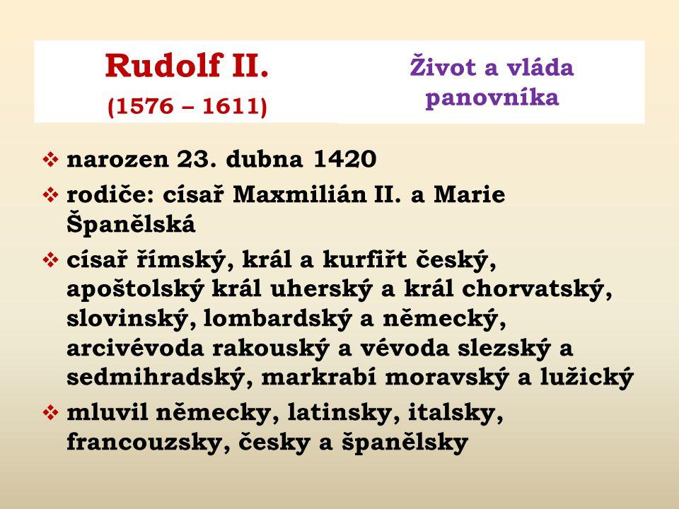 Rudolf II.Život a vláda panovníka (1576 – 1611)  1612 opuštěný Rudolf II.