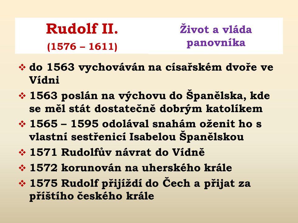 Rudolf II. Život a vláda panovníka (1576 – 1611)  narozen 23. dubna 1420  rodiče: císař Maxmilián II. a Marie Španělská  císař římský, král a kurfi