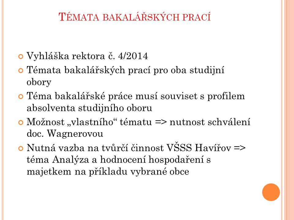 T ÉMATA BAKALÁŘSKÝCH PRACÍ Vyhláška rektora č. 4/2014 Témata bakalářských prací pro oba studijní obory Téma bakalářské práce musí souviset s profilem